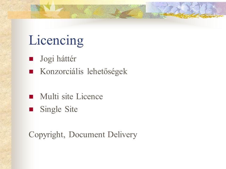 Licencing Jogi háttér Konzorciális lehetőségek Multi site Licence Single Site Copyright, Document Delivery