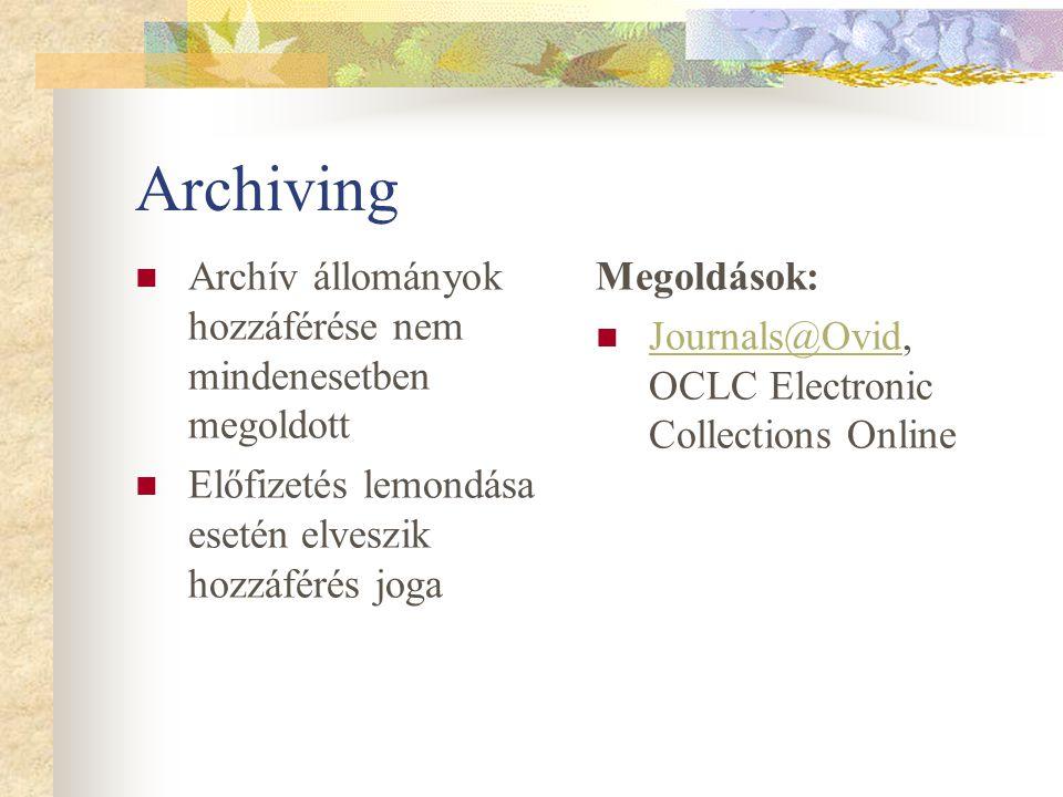 Archiving Archív állományok hozzáférése nem mindenesetben megoldott Előfizetés lemondása esetén elveszik hozzáférés joga Megoldások: Journals@Ovid, OCLC Electronic Collections Online Journals@Ovid