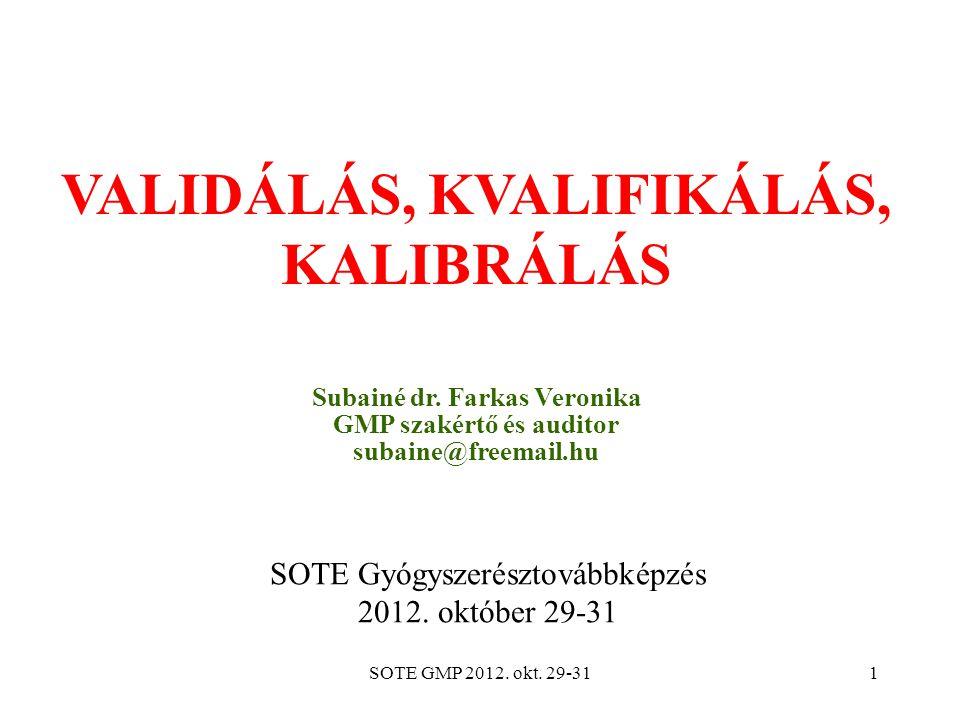SOTE GMP 2012.okt. 29-311 VALIDÁLÁS, KVALIFIKÁLÁS, KALIBRÁLÁS Subainé dr.