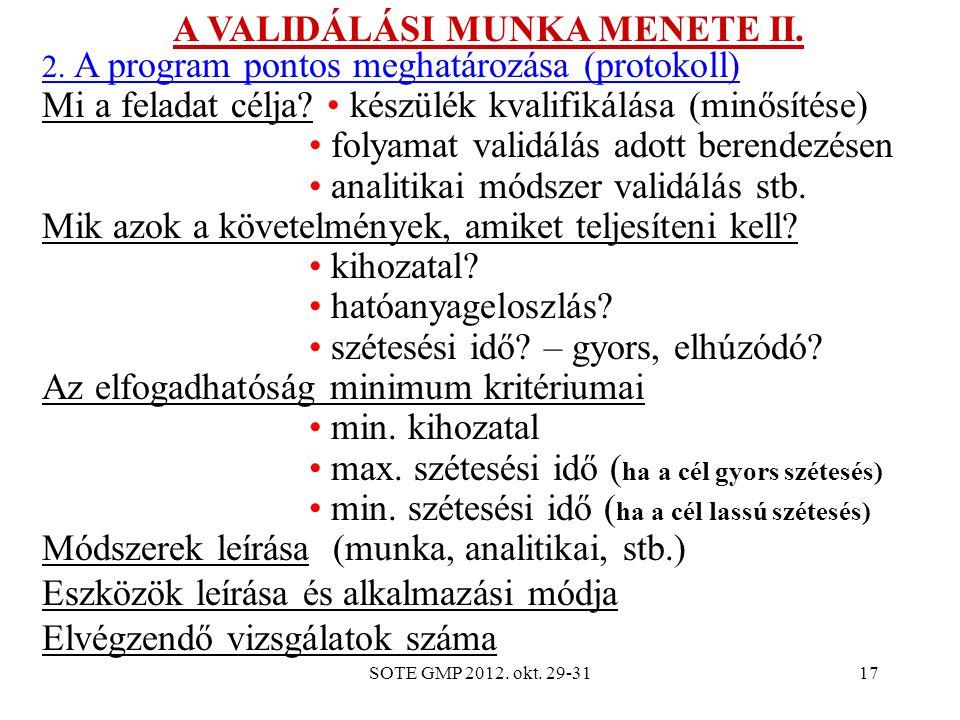 SOTE GMP 2012. okt. 29-3117 A VALIDÁLÁSI MUNKA MENETE II. 2. A program pontos meghatározása (protokoll) Mi a feladat célja? készülék kvalifikálása (mi