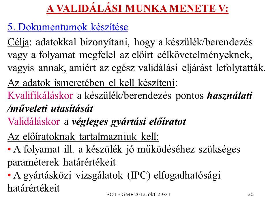 SOTE GMP 2012. okt. 29-3120 A VALIDÁLÁSI MUNKA MENETE V: 5. Dokumentumok készítése Célja: adatokkal bizonyítani, hogy a készülék/berendezés vagy a fol