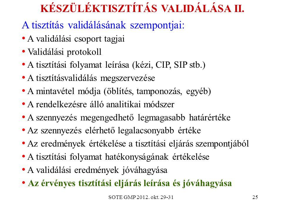 SOTE GMP 2012. okt. 29-3125 KÉSZÜLÉKTISZTÍTÁS VALIDÁLÁSA II. A tisztítás validálásának szempontjai: A validálási csoport tagjai Validálási protokoll A