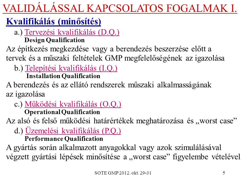 SOTE GMP 2012. okt. 29-315 VALIDÁLÁSSAL KAPCSOLATOS FOGALMAK I. Kvalifikálás (minősítés) a.) Tervezési kvalifikálás (D.Q.) Design Qualification Az épí