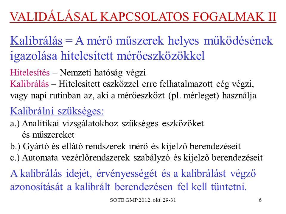 SOTE GMP 2012. okt. 29-316 VALIDÁLÁSAL KAPCSOLATOS FOGALMAK II Kalibrálás = A mérő műszerek helyes működésének igazolása hitelesített mérőeszközökkel