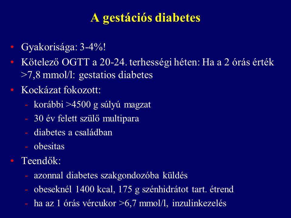 A gestációs diabetes Gyakorisága: 3-4%! Kötelező OGTT a 20-24. terhességi héten: Ha a 2 órás érték >7,8 mmol/l: gestatios diabetes Kockázat fokozott: