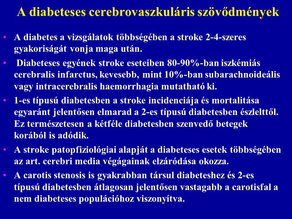A diabeteses cerebrovaszkuláris szövődmények A diabetes a vizsgálatok többségében a stroke 2-4-szeres gyakoriságát vonja maga után. Diabeteses egyének
