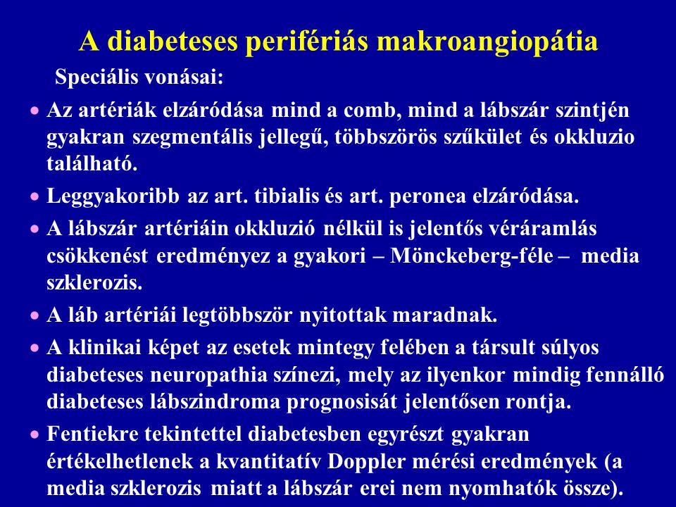 A diabeteses perifériás makroangiopátia Speciális vonásai:  Az artériák elzáródása mind a comb, mind a lábszár szintjén gyakran szegmentális jellegű,