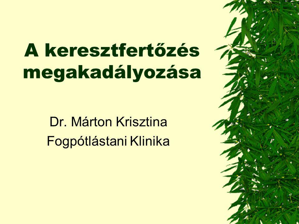 A keresztfertőzés megakadályozása Dr. Márton Krisztina Fogpótlástani Klinika