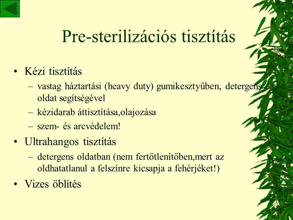 A berendezés és az eszközök tisztítása, sterilizálása Minden orális- vagy más testváladékkal fertőzött eszközt sterilizálni kell a sterilizálás 3 fázi
