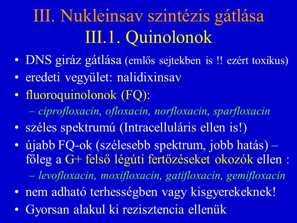 III. Nukleinsav szintézis gátlása III.1. Quinolonok DNS giráz gátlása (emlős sejtekben is !! ezért toxikus) eredeti vegyület: nalidixinsav fluoroquino