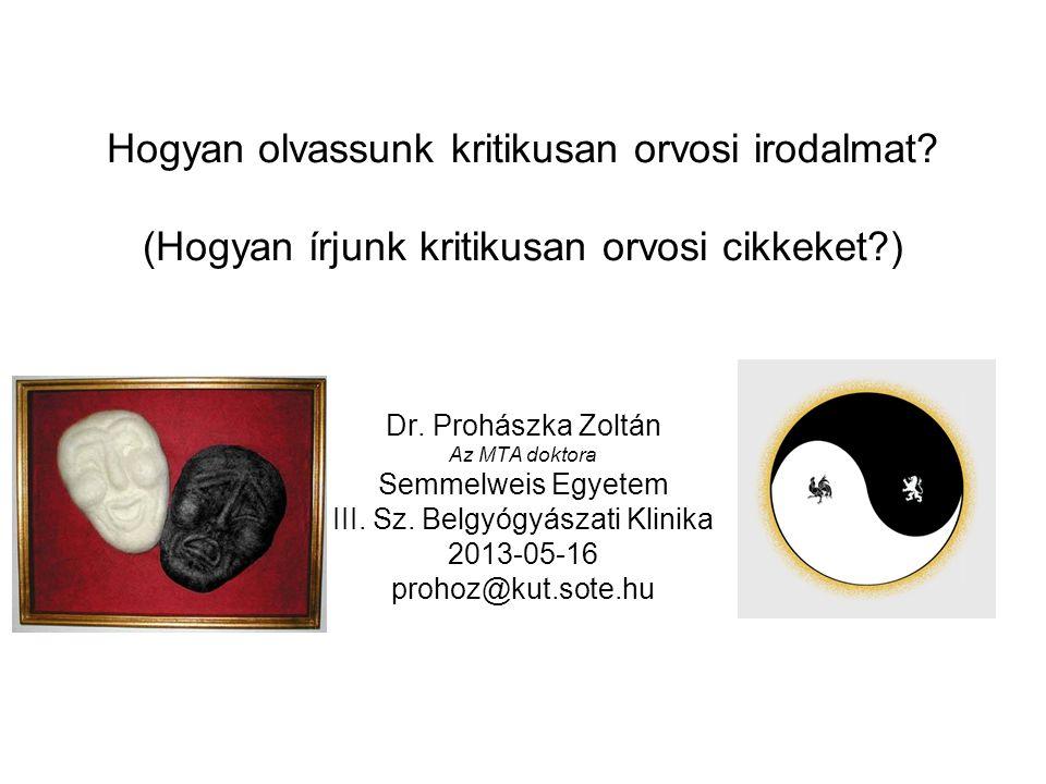 Hogyan olvassunk kritikusan orvosi irodalmat? (Hogyan írjunk kritikusan orvosi cikkeket?) Dr. Prohászka Zoltán Az MTA doktora Semmelweis Egyetem III.