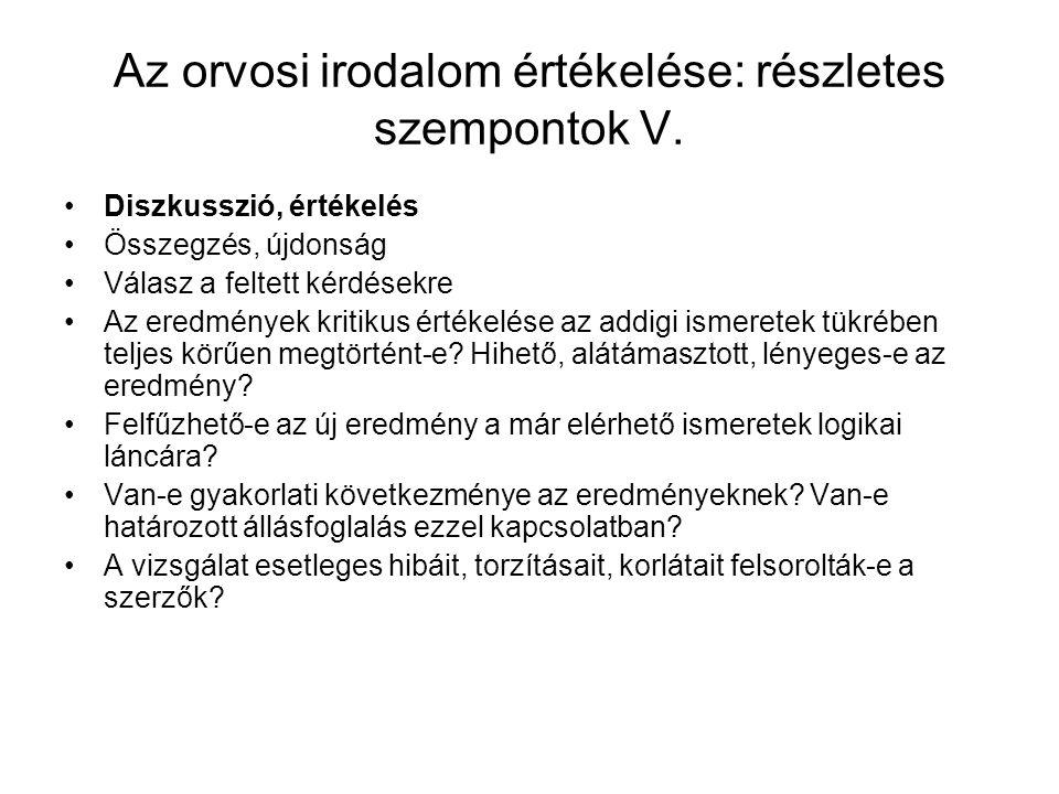 Az orvosi irodalom értékelése: részletes szempontok V. Diszkusszió, értékelés Összegzés, újdonság Válasz a feltett kérdésekre Az eredmények kritikus é