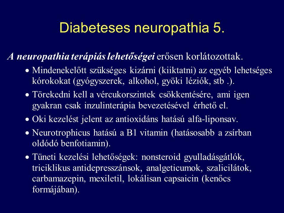 Diabeteses neuropathia 5.A neuropathia terápiás lehetőségei erősen korlátozottak.