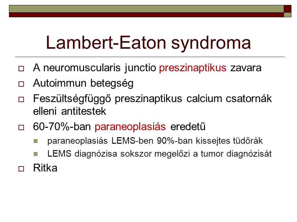 Lambert-Eaton syndroma  A neuromuscularis junctio preszinaptikus zavara  Autoimmun betegség  Feszültségfüggő preszinaptikus calcium csatornák ellen