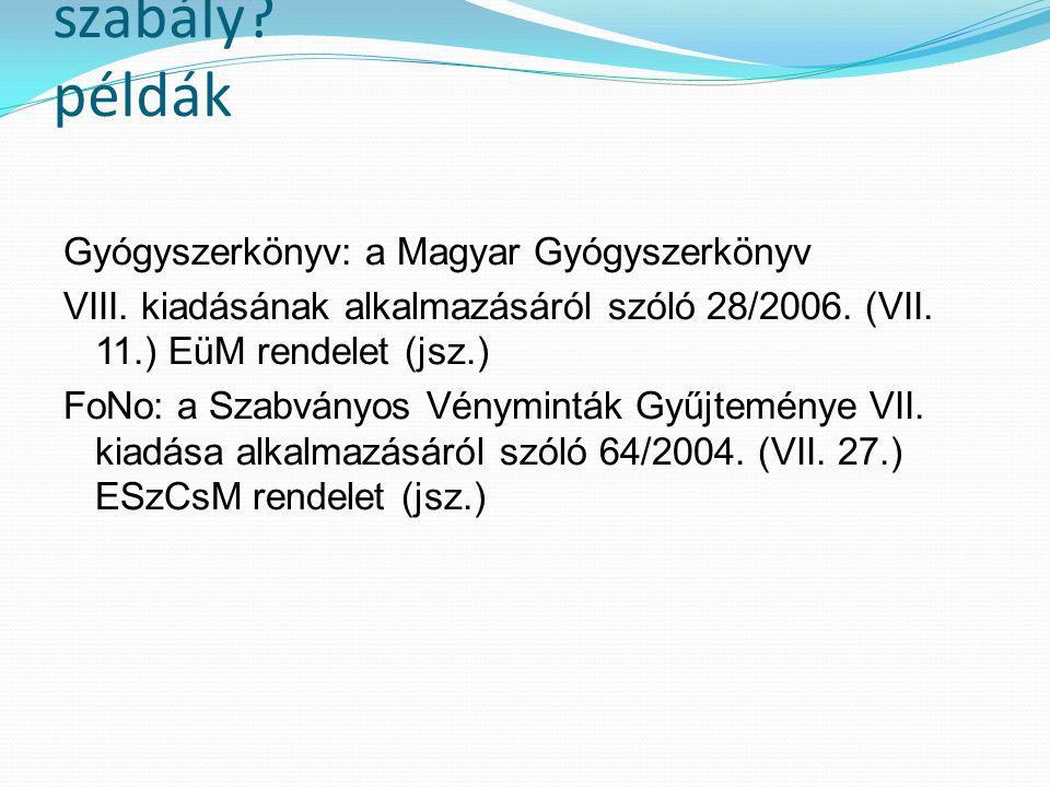Mi a jogszabály? Mi a szakmai szabály? példák Gyógyszerkönyv: a Magyar Gyógyszerkönyv VIII. kiadásának alkalmazásáról szóló 28/2006. (VII. 11.) EüM re