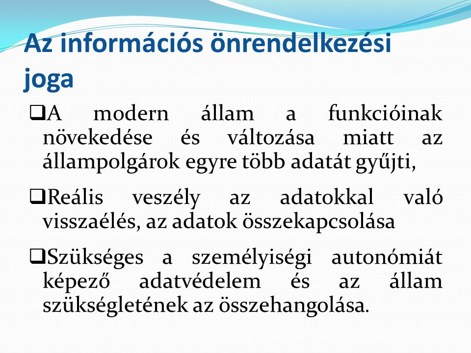 Az információs önrendelkezési joga  A modern állam a funkcióinak növekedése és változása miatt az állampolgárok egyre több adatát gyűjti,  Reális ve