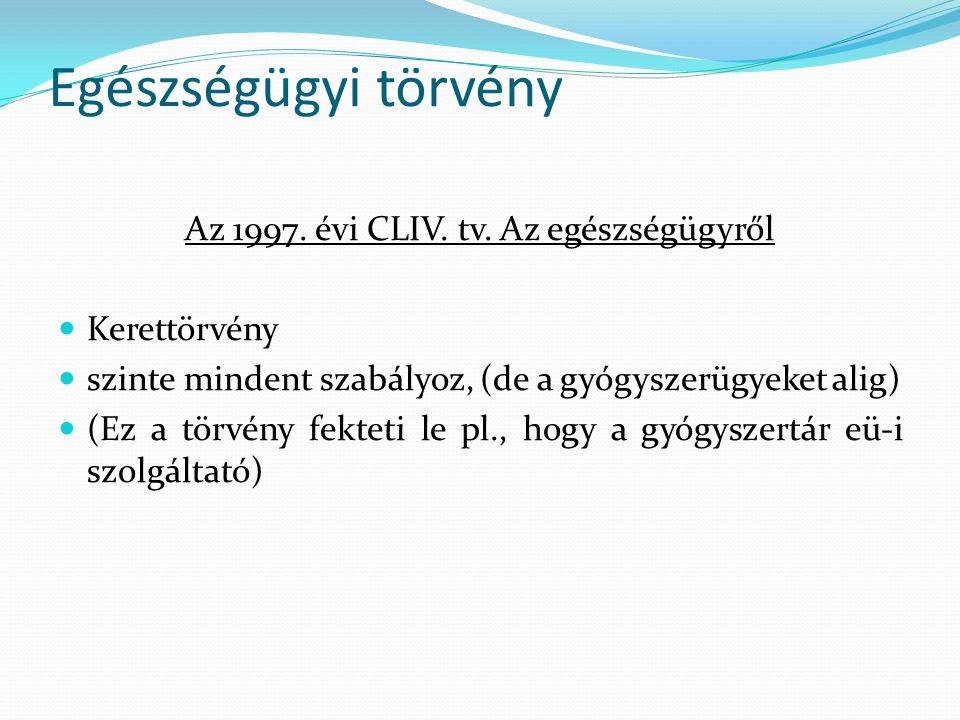 Egészségügyi törvény Az 1997. évi CLIV. tv. Az egészségügyről Kerettörvény szinte mindent szabályoz, (de a gyógyszerügyeket alig) (Ez a törvény fektet