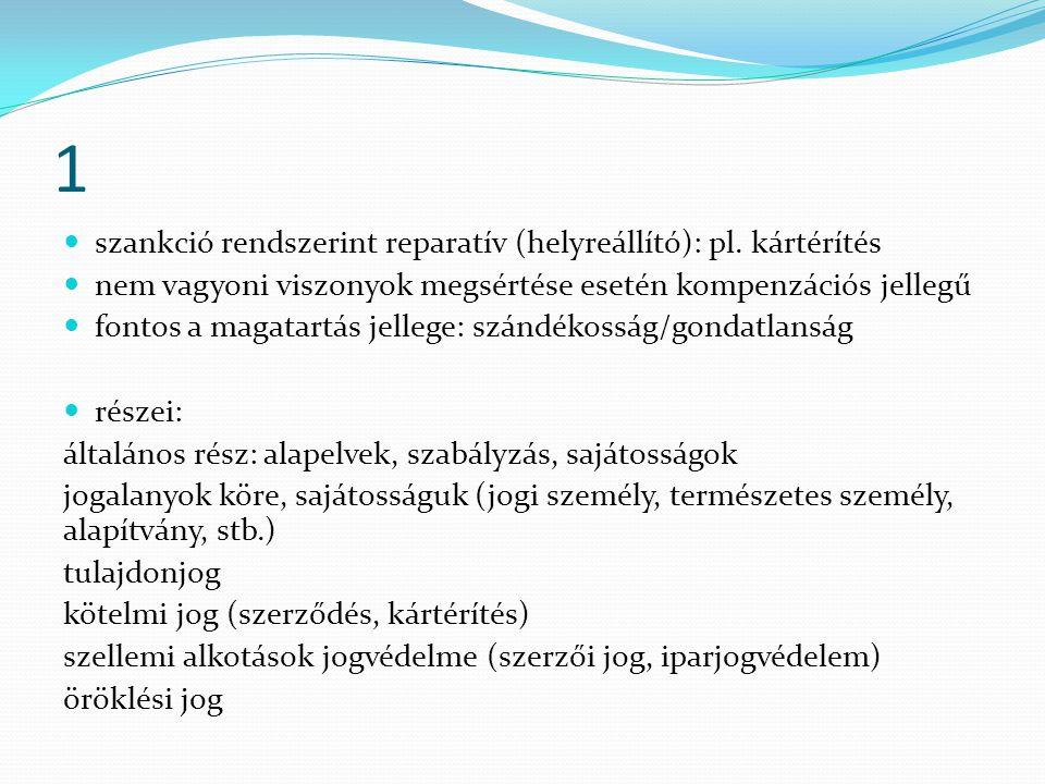 1 szankció rendszerint reparatív (helyreállító): pl. kártérítés nem vagyoni viszonyok megsértése esetén kompenzációs jellegű fontos a magatartás jelle