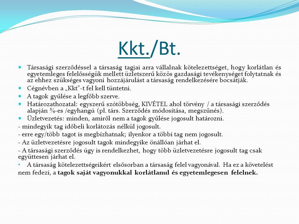 Kkt./Bt. Társasági szerződéssel a társaság tagjai arra vállalnak kötelezettséget, hogy korlátlan és egyetemleges felelősségük mellett üzletszerű közös