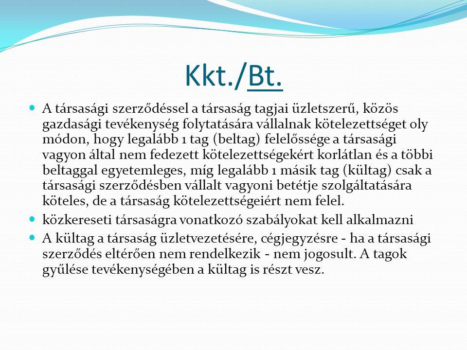 Kkt./Bt. A társasági szerződéssel a társaság tagjai üzletszerű, közös gazdasági tevékenység folytatására vállalnak kötelezettséget oly módon, hogy leg