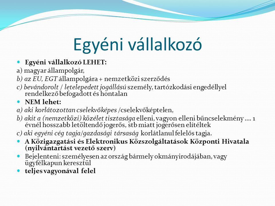 Egyéni vállalkozó Egyéni vállalkozó LEHET: a) magyar állampolgár, b) az EU, EGT állampolgára + nemzetközi szerződés c) bevándorolt / letelepedett jogá