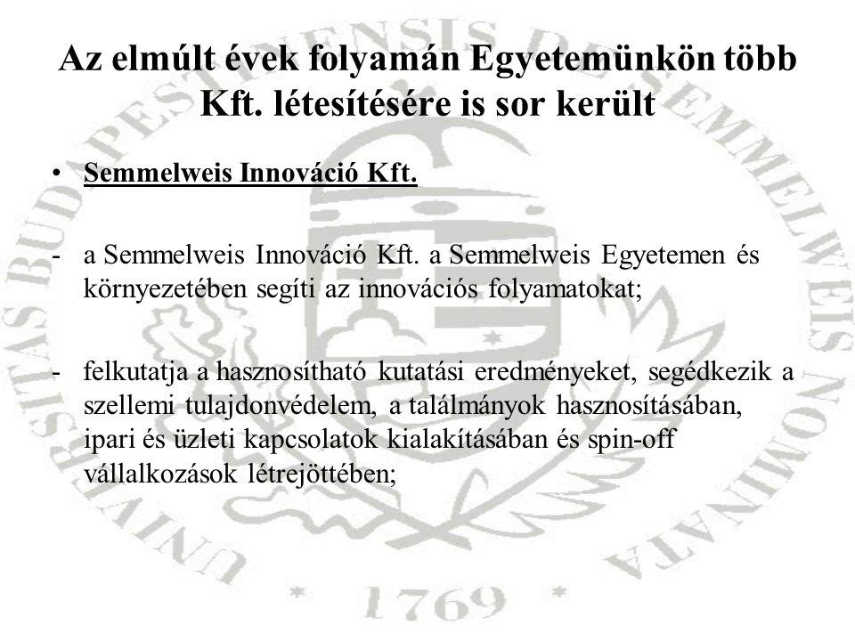 Az elmúlt évek folyamán Egyetemünkön több Kft. létesítésére is sor került Semmelweis Innováció Kft. -a Semmelweis Innováció Kft. a Semmelweis Egyeteme