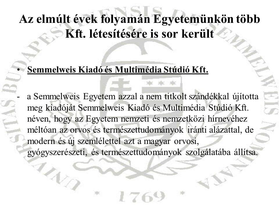 Az elmúlt évek folyamán Egyetemünkön több Kft. létesítésére is sor került Semmelweis Kiadó és Multimédia Stúdió Kft. - a Semmelweis Egyetem azzal a ne