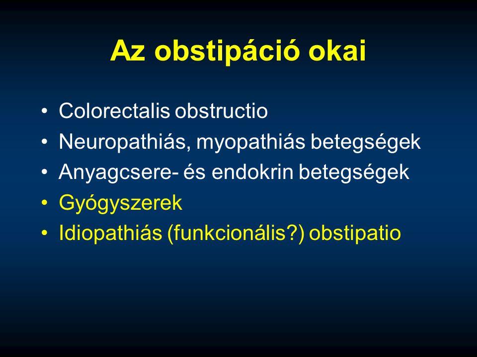 Az obstipáció okai Colorectalis obstructio Neuropathiás, myopathiás betegségek Anyagcsere- és endokrin betegségek Gyógyszerek Idiopathiás (funkcionáli