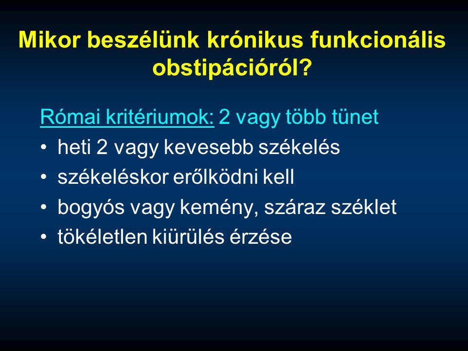 Mikor beszélünk krónikus funkcionális obstipációról? Római kritériumok: 2 vagy több tünet heti 2 vagy kevesebb székelés székeléskor erőlködni kell bog