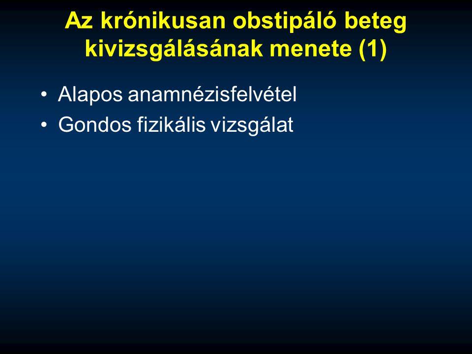 Az krónikusan obstipáló beteg kivizsgálásának menete (1) Alapos anamnézisfelvétel Gondos fizikális vizsgálat