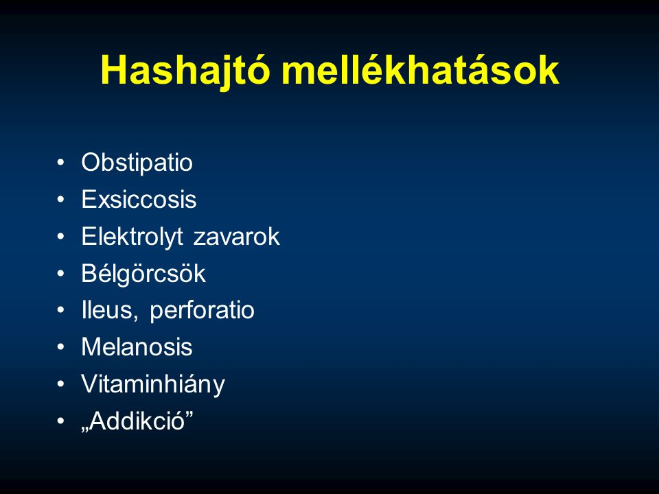 """Hashajtó mellékhatások Obstipatio Exsiccosis Elektrolyt zavarok Bélgörcsök Ileus, perforatio Melanosis Vitaminhiány """"Addikció"""""""