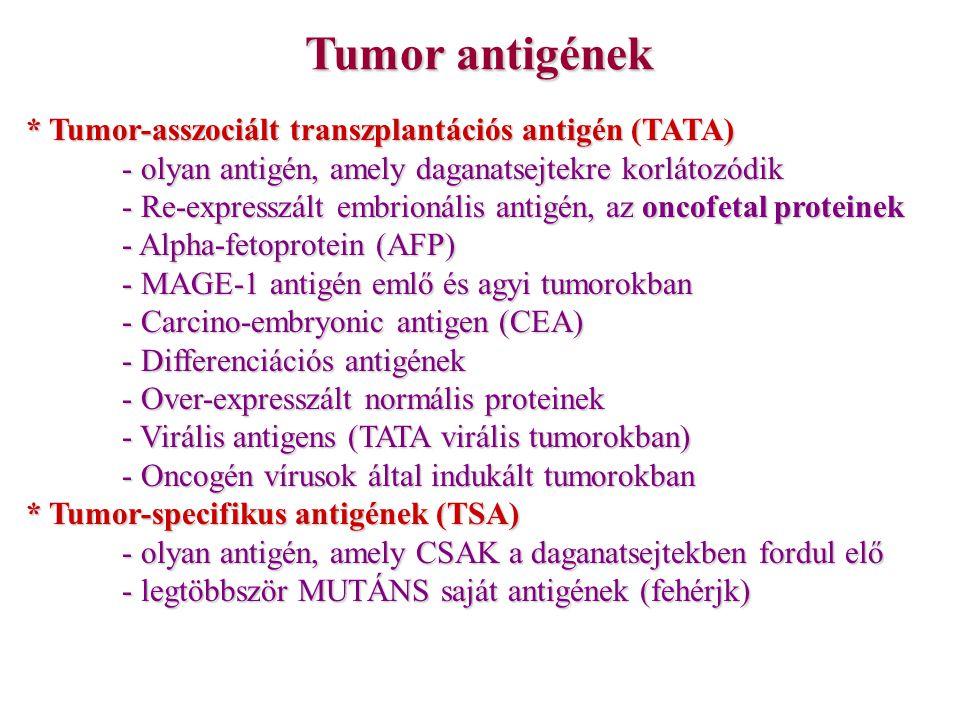 Tumor antigének * Tumor-asszociált transzplantációs antigén (TATA) - olyan antigén, amely daganatsejtekre korlátozódik - Re-expresszált embrionális an