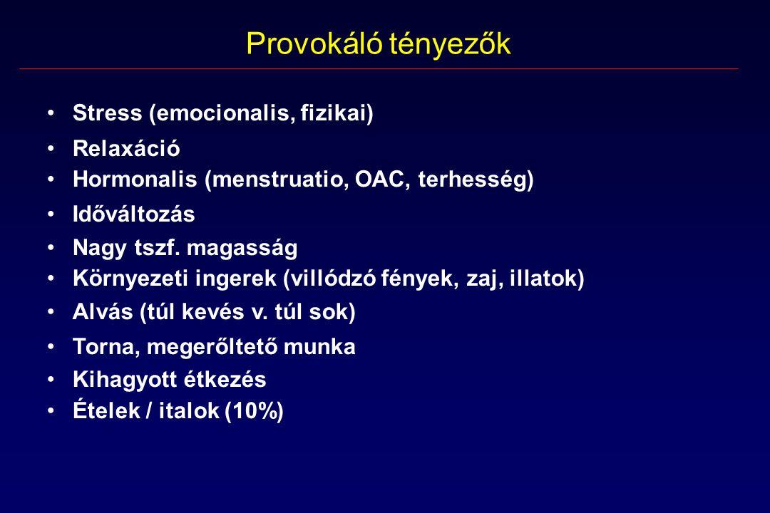 Provokáló tényezők Stress (emocionalis, fizikai) Relaxáció Hormonalis (menstruatio, OAC, terhesség) Időváltozás Nagy tszf.