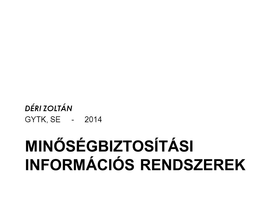 MINŐSÉGBIZTOSÍTÁSI INFORMÁCIÓS RENDSZEREK DÉRI ZOLTÁN GYTK, SE - 2014