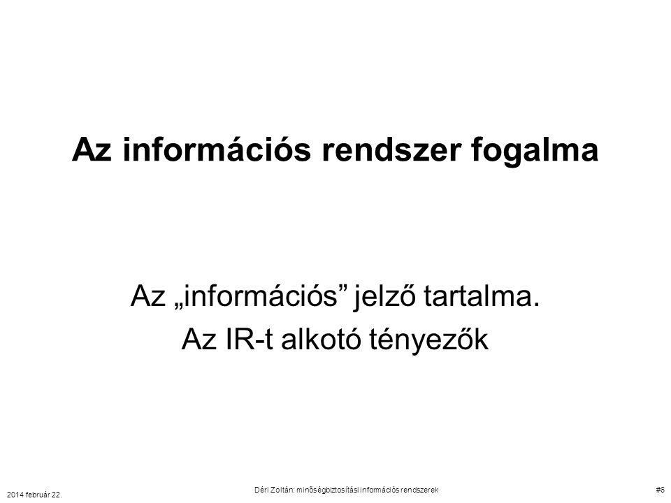 """Az információs rendszer fogalma Az """"információs"""" jelző tartalma. Az IR-t alkotó tényezők 2014 február 22. Déri Zoltán: minőségbiztosítási információs"""