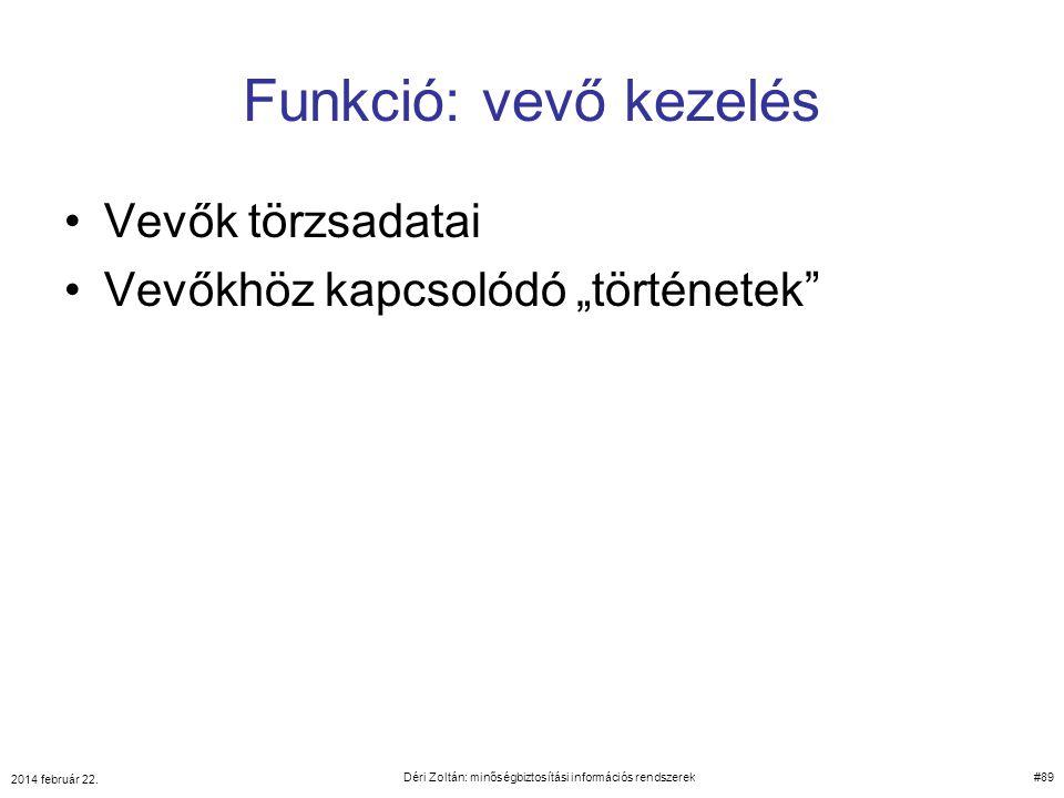 """Funkció: vevő kezelés Vevők törzsadatai Vevőkhöz kapcsolódó """"történetek"""" 2014 február 22. Déri Zoltán: minőségbiztosítási információs rendszerek#89"""