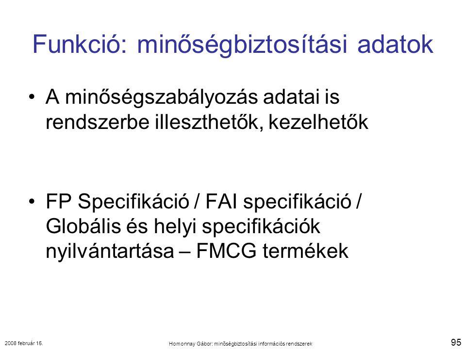 2008 február 15. Homonnay Gábor: minőségbiztosítási információs rendszerek 95 Funkció: minőségbiztosítási adatok A minőségszabályozás adatai is rendsz
