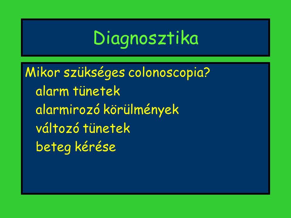 Diagnosztika Mikor szükséges colonoscopia? alarm tünetek alarmirozó körülmények változó tünetek beteg kérése