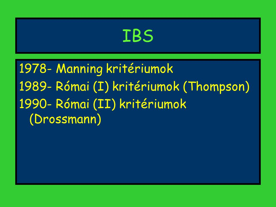 IBS 1978- Manning kritériumok 1989- Római (I) kritériumok (Thompson) 1990- Római (II) kritériumok (Drossmann)