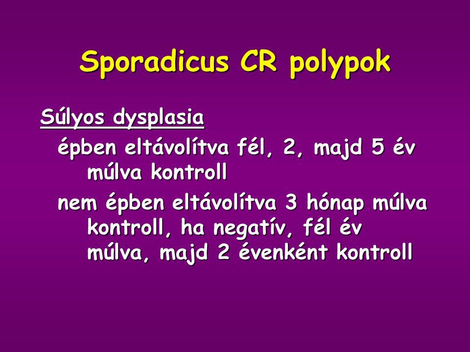 Sporadikus CR polypok Nyeles adenoma épben eltávolítva: 3 évenként kontroll nem épben eltávolítva: 3 hónap múlva kontroll, ha negatív, 3 évenként kont