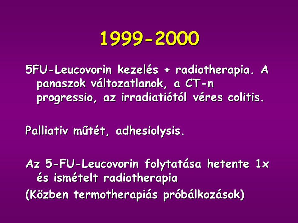 1999 tavasz Romló fájdalom, hasmenés. Gyomorfájás, dyspepsia. CT és colonoscopia: lokális recidiva intraluminalisan és a sacrumba törően. Endoscopia: