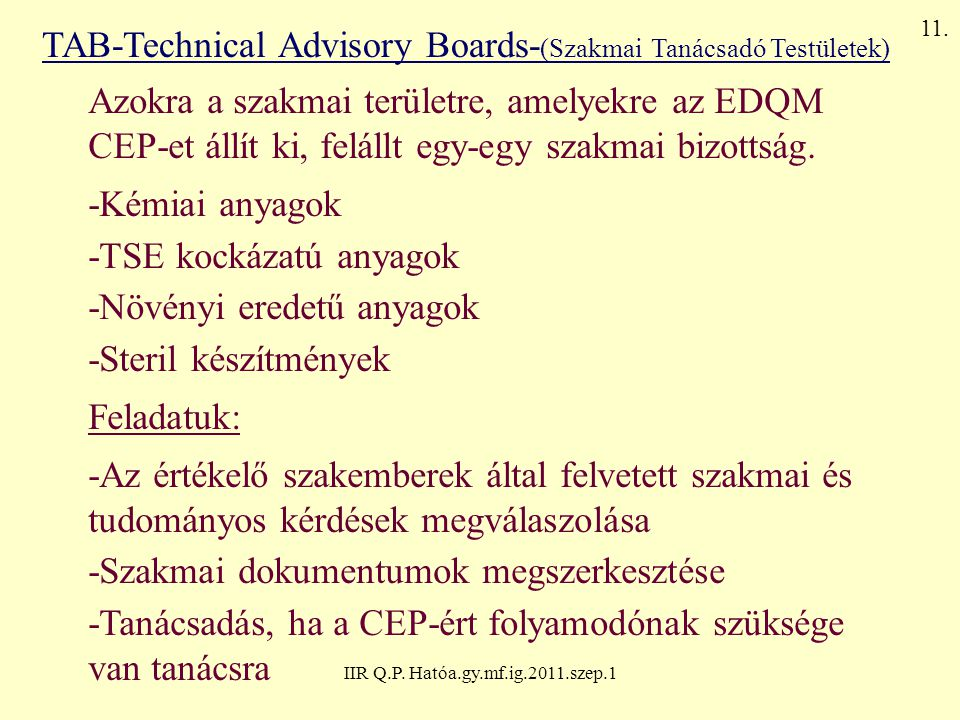 IIR Q.P. Hatóa.gy.mf.ig.2011.szep.1 TAB-Technical Advisory Boards- (Szakmai Tanácsadó Testületek) Azokra a szakmai területre, amelyekre az EDQM CEP-et