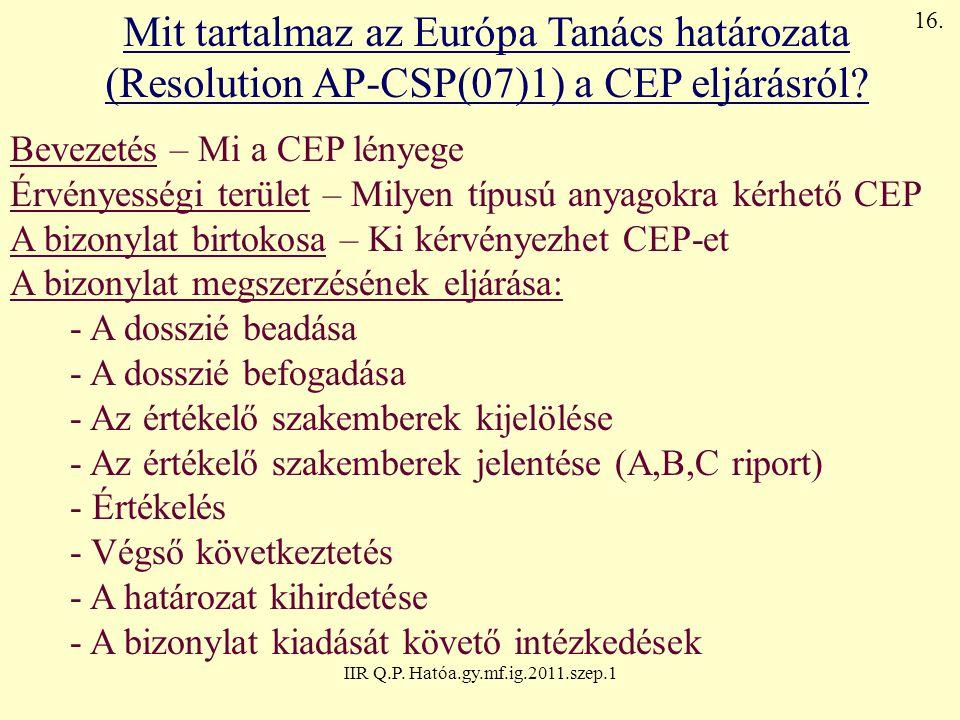 IIR Q.P. Hatóa.gy.mf.ig.2011.szep.1 Mit tartalmaz az Európa Tanács határozata (Resolution AP-CSP(07)1) a CEP eljárásról? Bevezetés – Mi a CEP lényege