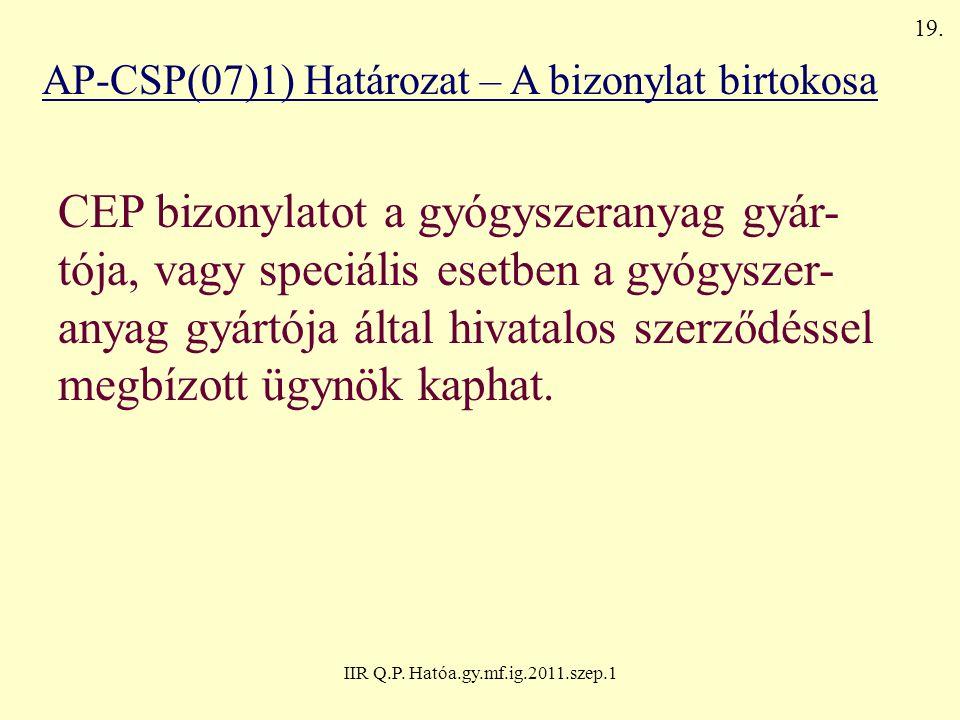 IIR Q.P. Hatóa.gy.mf.ig.2011.szep.1 AP-CSP(07)1) Határozat – A bizonylat birtokosa CEP bizonylatot a gyógyszeranyag gyár- tója, vagy speciális esetben