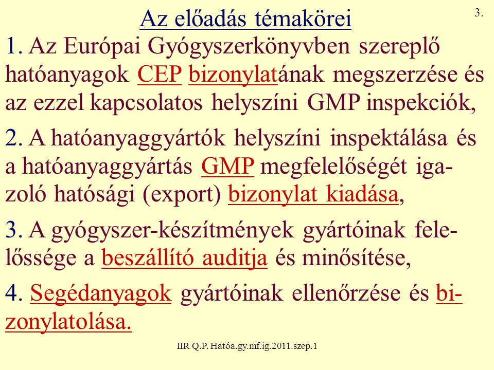 IIR Q.P. Hatóa.gy.mf.ig.2011.szep.1 Az előadás témakörei 1. Az Európai Gyógyszerkönyvben szereplő hatóanyagok CEP bizonylatának megszerzése és az ezze