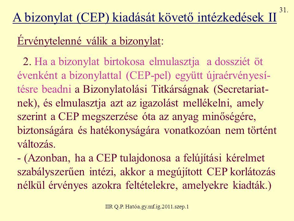 IIR Q.P. Hatóa.gy.mf.ig.2011.szep.1 A bizonylat (CEP) kiadását követő intézkedések II Érvénytelenné válik a bizonylat: 2. Ha a bizonylat birtokosa elm