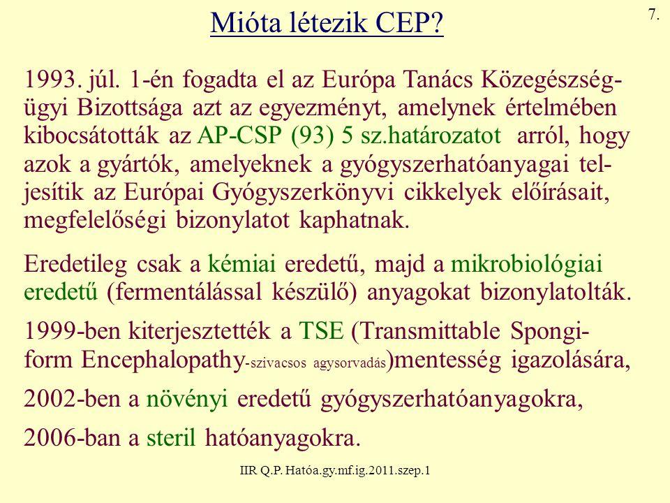 IIR Q.P. Hatóa.gy.mf.ig.2011.szep.1 Mióta létezik CEP? 1993. júl. 1-én fogadta el az Európa Tanács Közegészség- ügyi Bizottsága azt az egyezményt, ame