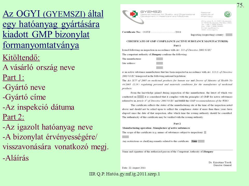 IIR Q.P. Hatóa.gy.mf.ig.2011.szep.1 75. Az OGYI (GYEMSZI) által egy hatóanyag gyártására kiadott GMP bizonylat formanyomtatványa Kitöltendő: A vásárló