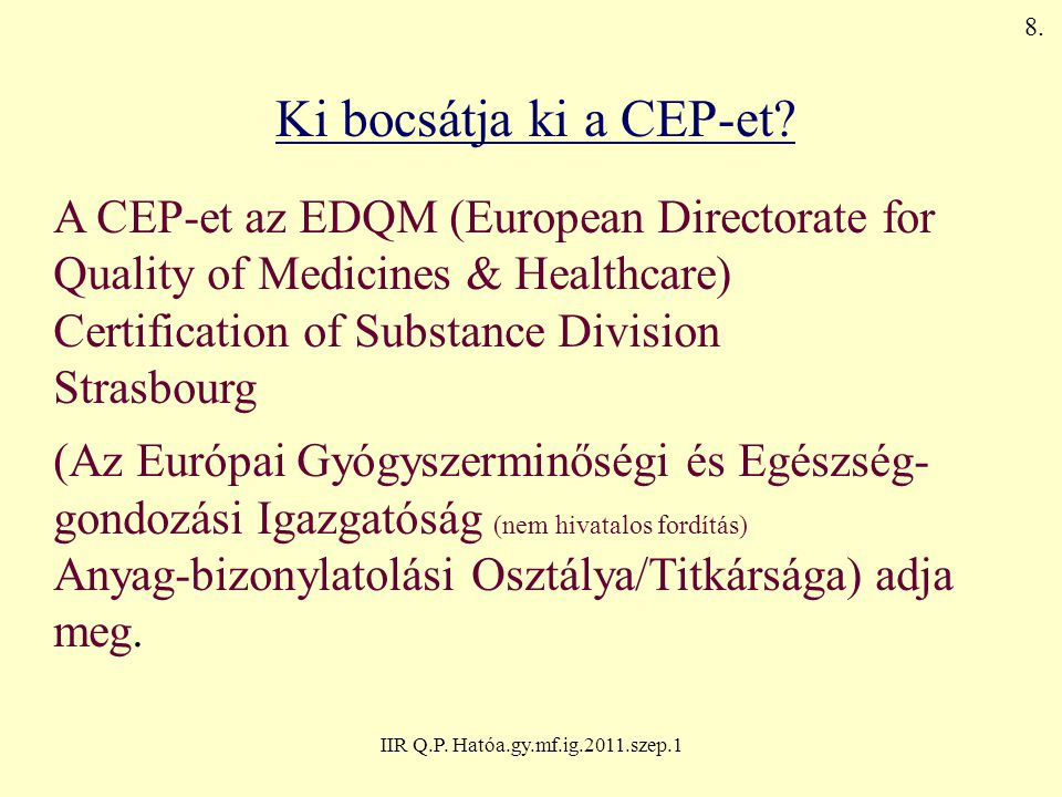 IIR Q.P. Hatóa.gy.mf.ig.2011.szep.1 Ki bocsátja ki a CEP-et? A CEP-et az EDQM (European Directorate for Quality of Medicines & Healthcare) Certificati