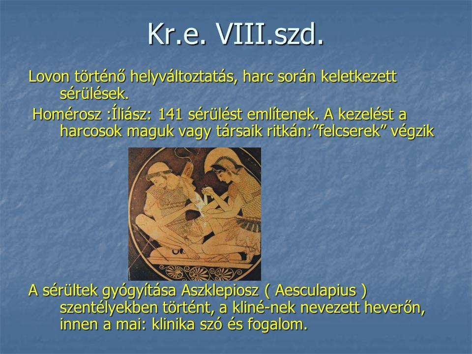 Kr.e. VIII.szd. Lovon történő helyváltoztatás, harc során keletkezett sérülések.
